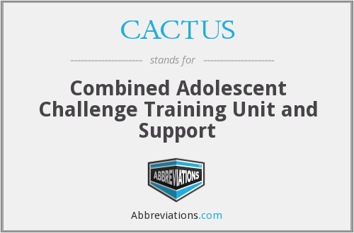 CACTUS - Combined Adolescent Challenge Training Unit and Support