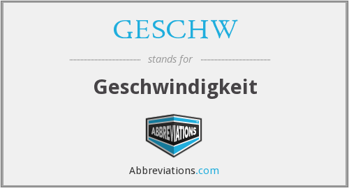 What does GESCHW stand for?