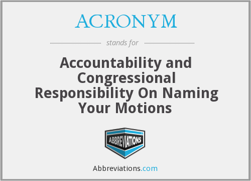ACRONYM - Accountability and Congressional Responsibility On Naming Your Motions