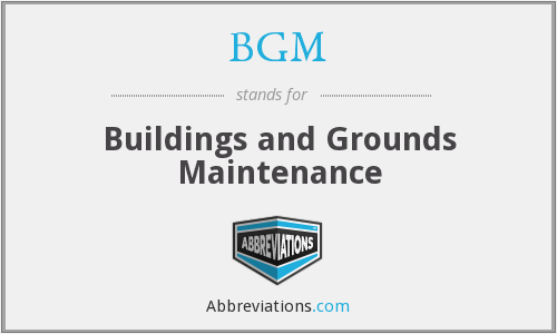BGM - Buildings and Grounds Maintenance