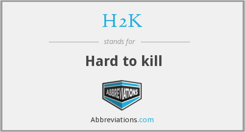What does H2K stand for?