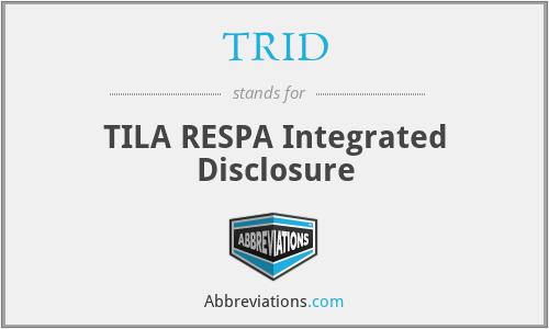 TRID - TILA RESPA Integrated Disclosure