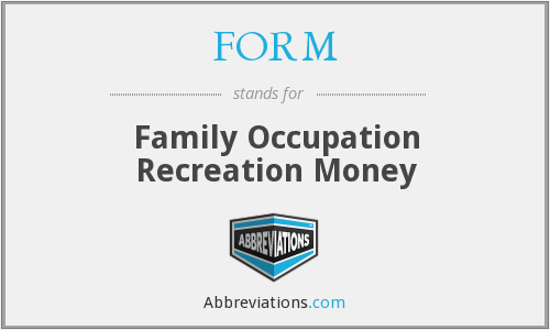 FORM - Family Occupation Recreation Money