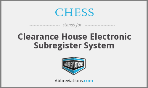 CHESS - Clearance House Electronic Subregister System