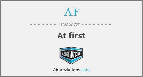 AF - At first