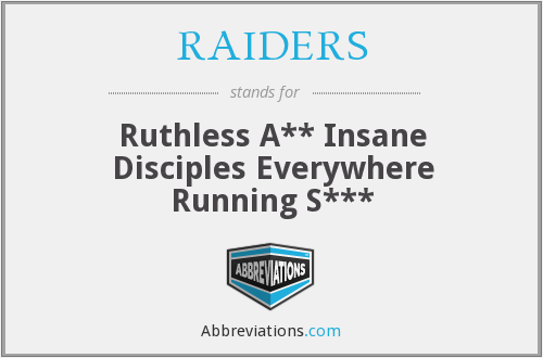 RAIDERS - Ruthless A** Insane Disciples Everywhere Running S***
