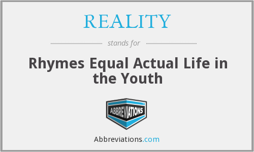 REALITY - Rhymes Equal Actual Life in the Youth