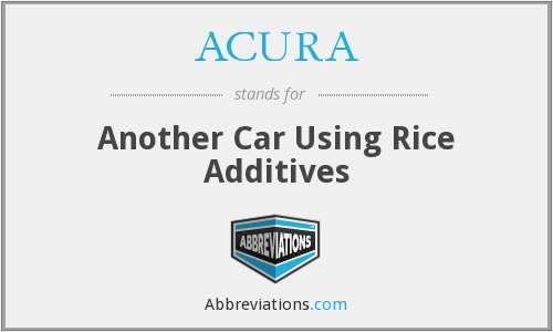 ACURA - Another Car Using Rice Additives