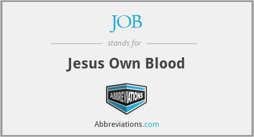 JOB - Jesus Own Blood