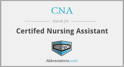 CNA - Certifed Nursing Assistant