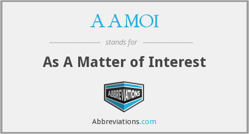 AAMOI - As A Matter of Interest