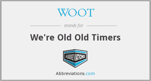 WOOT - We're Old Old Timers