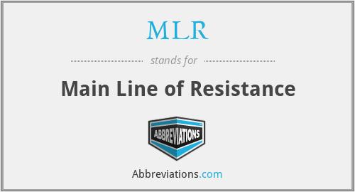 MLR - Main Line of Resistance