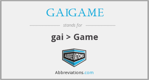 What does GAIGAME stand for?