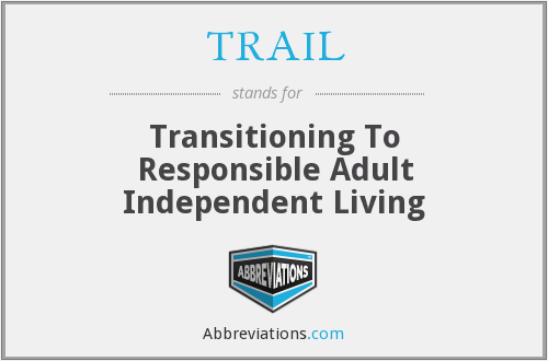 TRAIL - Transitioning To Responsible Adult Independent Living