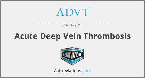 ADVT - Acute Deep Vein Thrombosis