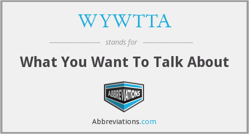 What does WYWTTA stand for?