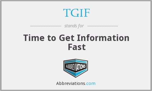 TGIF - Time to Get Information Fast