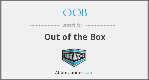 OOB - Out of the Box