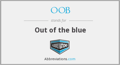 OOB - Out of the blue