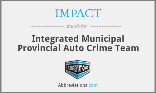 IMPACT - Integrated Municipal Provincial Auto Crime Team