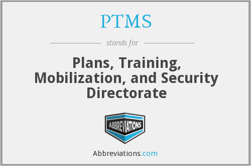 PTMS - Plans, Training, Mobilization, and Security Directorate