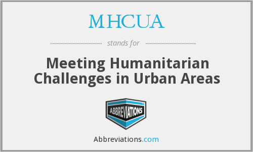 MHCUA - Meeting Humanitarian Challenges in Urban Areas