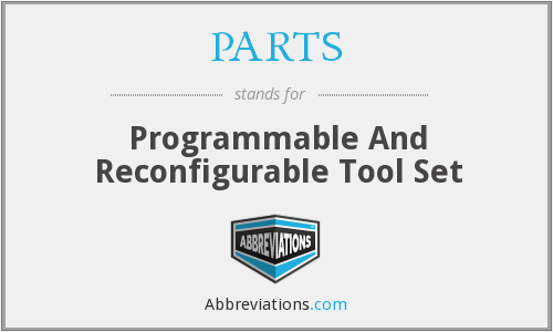 PARTS - Programmable And Reconfigurable Tool Set