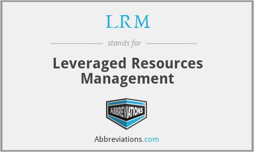 LRM - Leveraged Resources Management