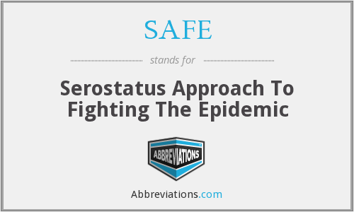 SAFE - Serostatus Approach To Fighting The Epidemic