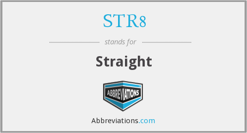 What does STR8 stand for?