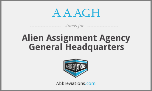 AAAGH - Alien Assignment Agency General Headquarters