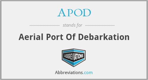 APOD - Aerial Port Of Debarkation