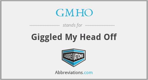 GMHO - Giggled My Head Off