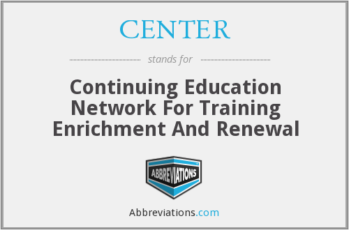 CENTER - Continuing Education Network For Training Enrichment And Renewal