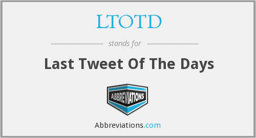 What does LTOTD stand for?