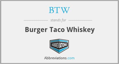 BTW - Burger Taco Whiskey
