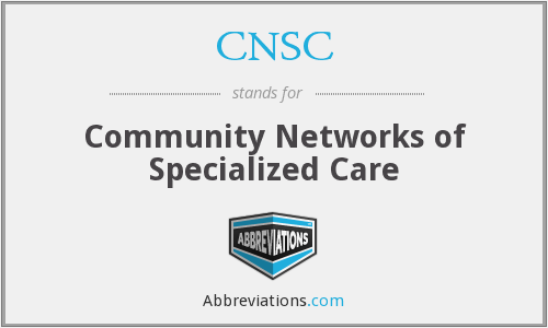 CNSC - Community Networks of Specialized Care