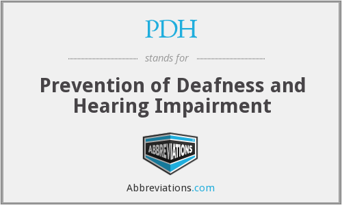 PDH - Prevention of Deafness and Hearing Impairment