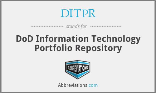 DITPR - DoD Information Technology Portfolio Repository