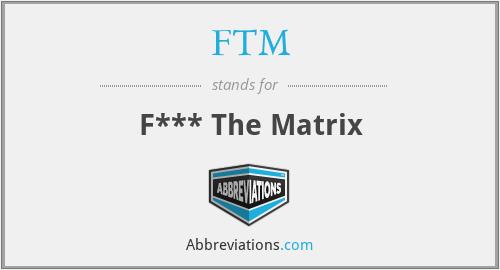 FTM - F*** The Matrix