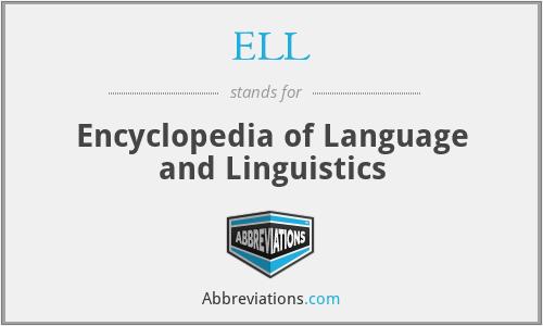 ELL - Encyclopedia of Language and Linguistics