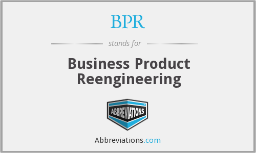 BPR - Business Product Reengineering