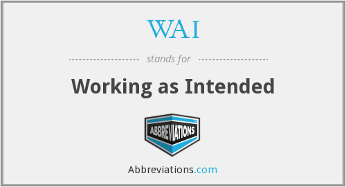 WAI - Working as Intended