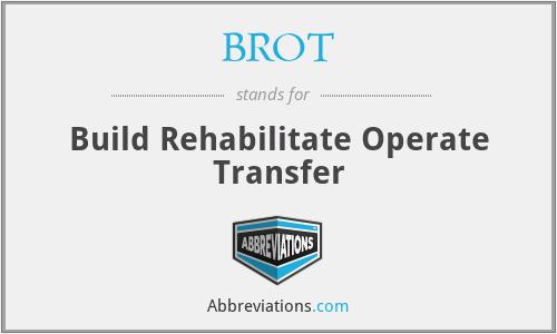BROT - Build Rehabilitate Operate Transfer