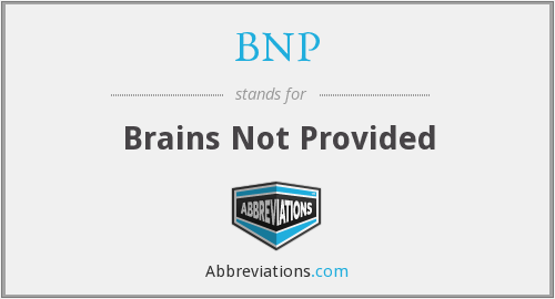 BNP - Brains Not Provided