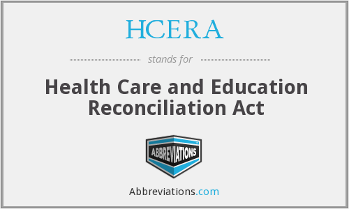 HCERA - Health Care and Education Reconciliation Act