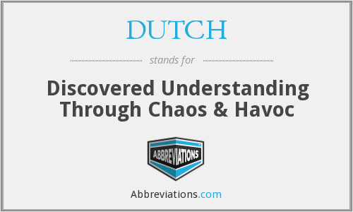 DUTCH - Discovered Understanding Through Chaos & Havoc