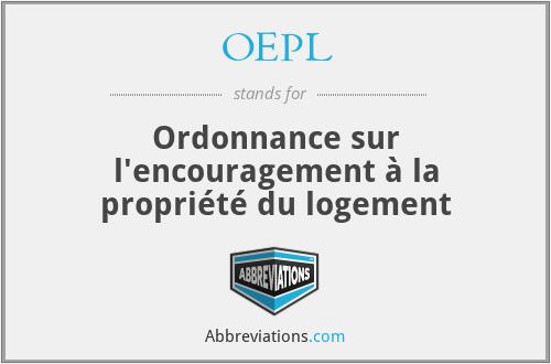OEPL - Ordonnance sur l'encouragement à la propriété du logement