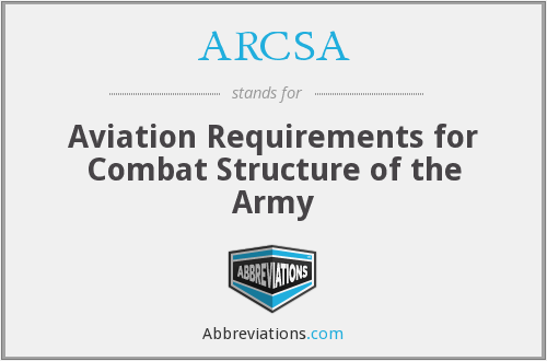 ARCSA - Aviation Requirements for Combat Structure of the Army
